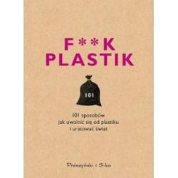 F**K PLASTIK. 101 SPOSOBÓW JAK UWOLNIĆ SIĘ OD PLASTIKU I URATOWAĆ ŚWIAT - PRÓSZYŃSKI